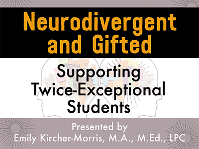 Neurodivergent and Gifted: Supporting Twice-Exceptional Students